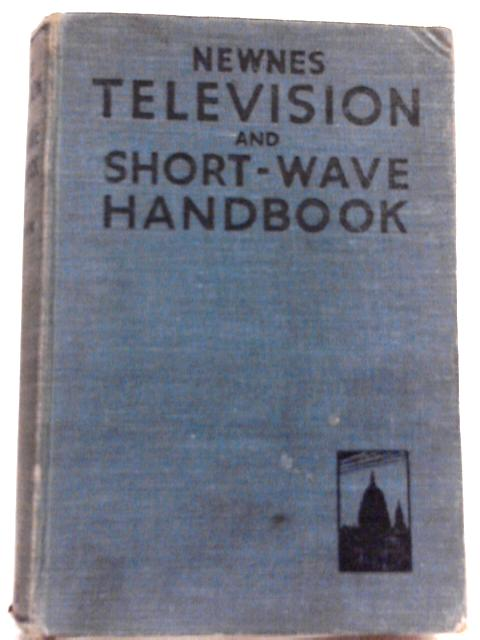 Newnes Television and Short-Wave Handbook By F. J. Camm