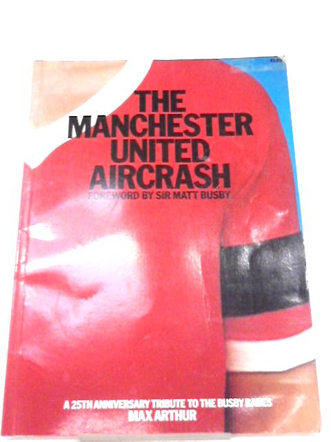 The Manchester United Aircrash By Max Arthur