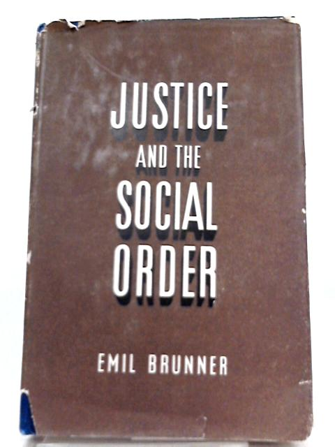 Justice and the Social Order By Emil Brunner, Mary Hottinger (Tr.)