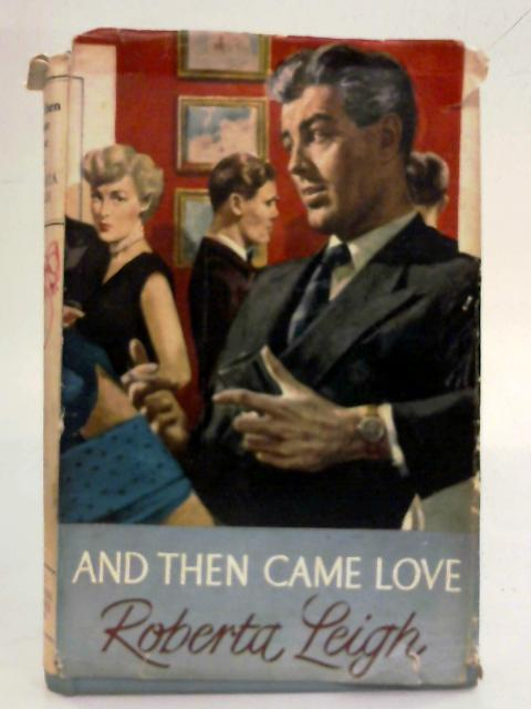 And Then Came Love by Roberta Leigh