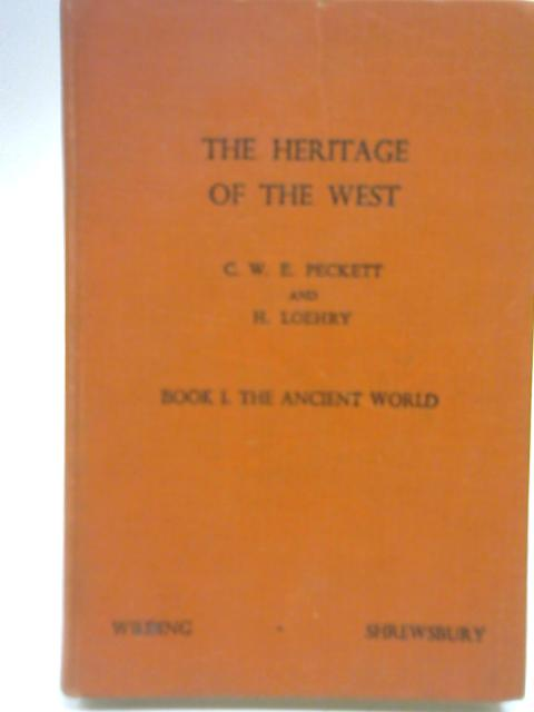 The Heritage of the West, Book I The Ancient World By C W E Peckett & H. Loehry