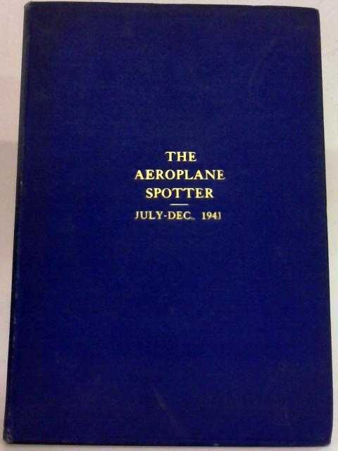 The Aeroplane Spotter Vol.2 (July - Dec. 1941) By P.G. Masefield (Ed.)