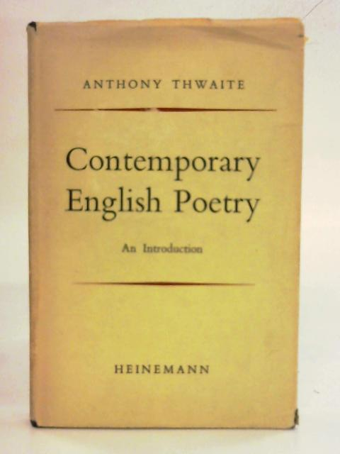 Contemporary English poetry: An introduction By Anthony Thwaite