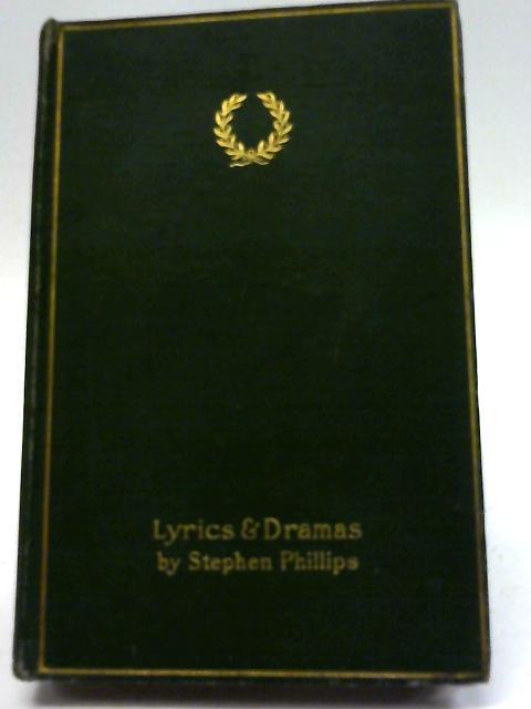 Lyrics and Dramas By Stephen Phillips