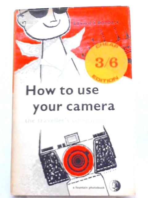 How to Use Your Camera By Edward S. Bomback