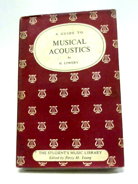 A Guide To Musical Acoustics (The Student's Music Library Series) By Harry Lowery