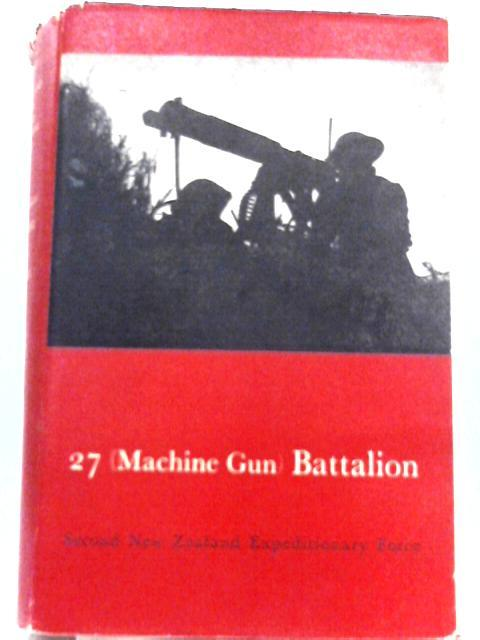 27 (Machine Gun) Battalion; Official History of New Zealand in the Second World War 1939-45 By Robin Kay