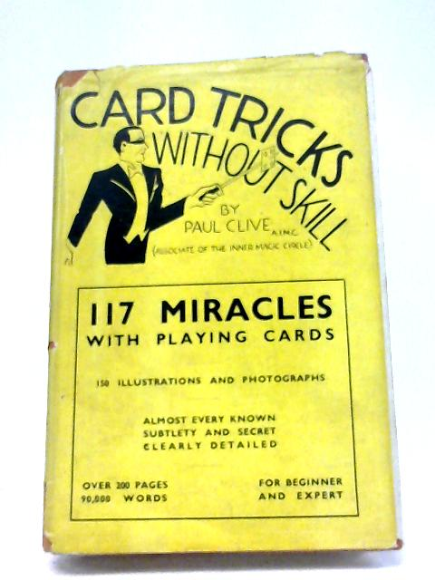 Card Tricks Without Skill 117 Miracles with Playing Cards By Paul Clive