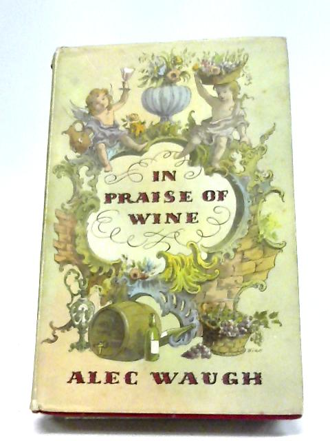 In Praise of Wine By Alec Waugh