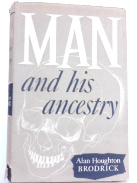 Man and His Ancestry By Alan Houghton Brodrick