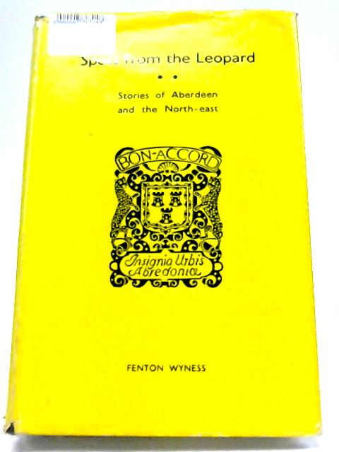Spots From The Leopard: Short Stories of Aberdeen And The North-East By Fenton Wyness