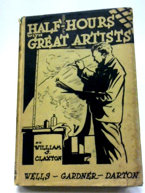 Half Hours With Great Artists By William J. Claxton