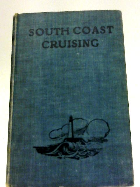 South Coast Cruising - From The Thames to Penzance By Charles Pears