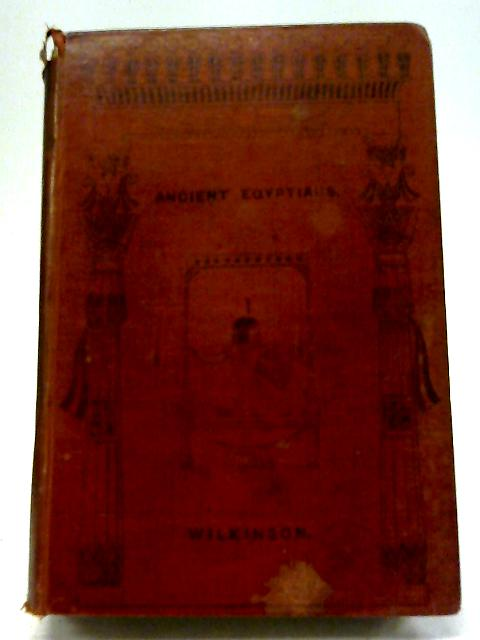 A Popular Account of The Ancient Egyptians. Vol. 2 By Sir John Gardner Wilkinson