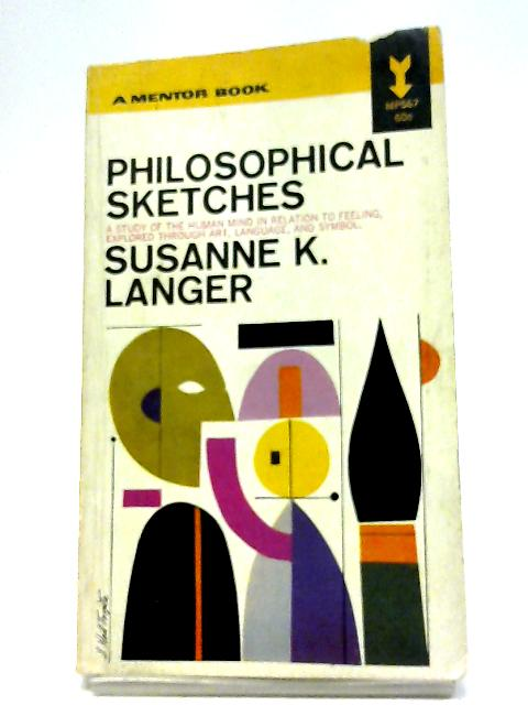 Philosophical Sketches (Mentor Books) By Susanne K Langer