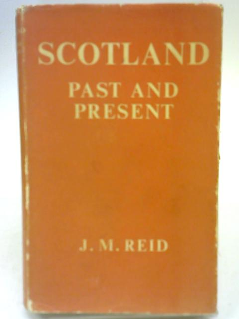 Scotland Past and Present By J. M. Reid