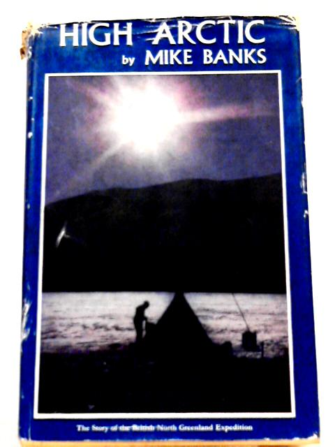 High Arctic: The Story of the British North Greenland Expedition By Mike Banks