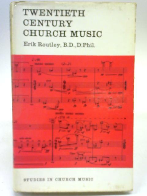 Twentieth Century Church Music By Erik Routley