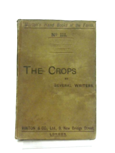 The Crops (Morton's Handbooks of the Farm number III) By T. Bowick, et al