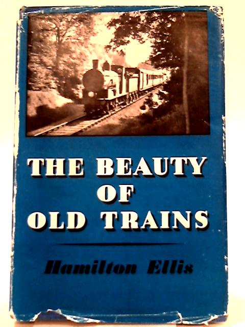 The Beauty of Old Trains By Hamilton Ellis