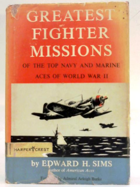 Greatest Fighter Missions of the Top Navy and Marine Aces of World War II By Edward H. Sims