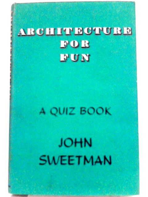 Architecture for Fun: A Quiz Book By John Sweetman