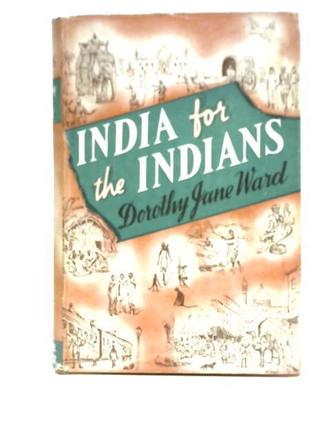 India For The Indians By Dorothy Jane Ward