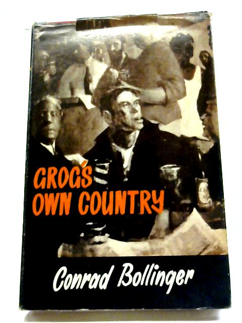 Grog's Own Country: The Story of Liquor Licensing In New Zealand By Conrad Bollinger