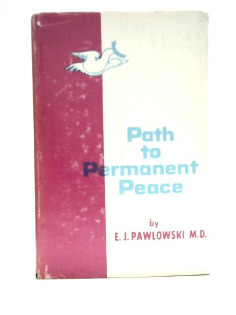 Path to Permanent Peace Volume I By E.J. Pawlowski