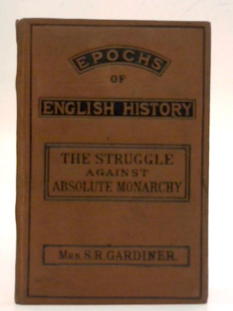 Epochs Of English History. The Struggle Against Absolute Monarchy 1603-1688. With Two Maps By Bertha Meriton Gardiner