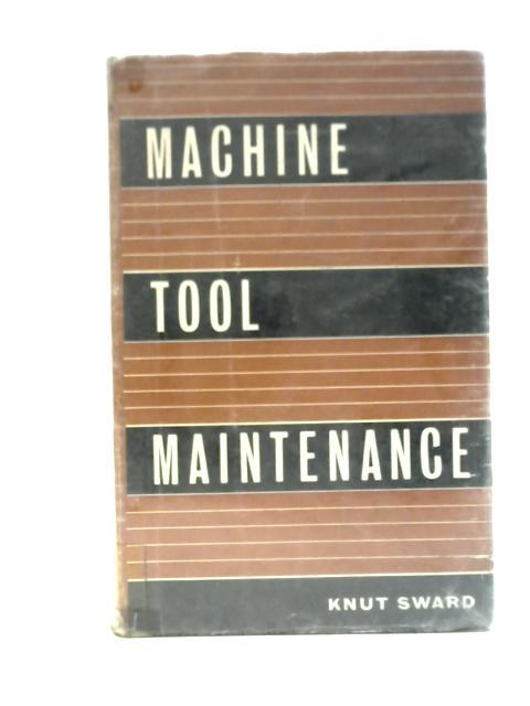 Machine Tool Maintenance By K Sward
