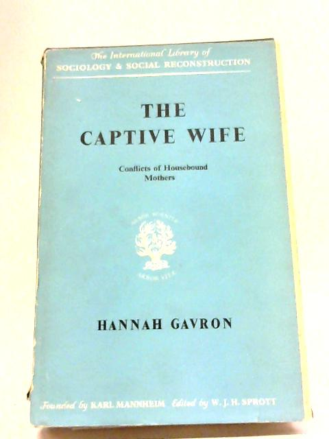 Captive Wife: Conflict of Housebound Mothers By Hannah Gavron
