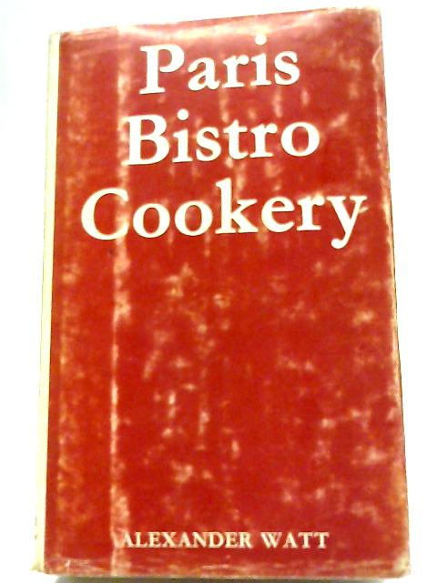 Paris Bistro Cookery-The Art of Simple French Cookery By A. Watt