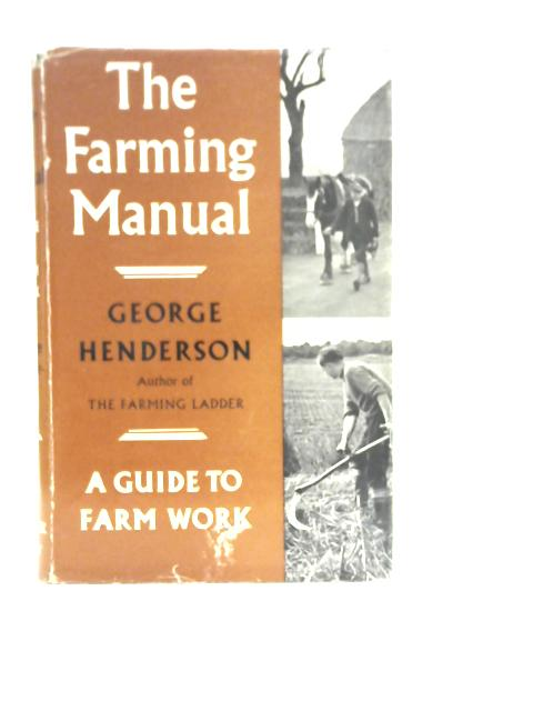 The Farming Manual: A Guide to Farm Work By George Henderson