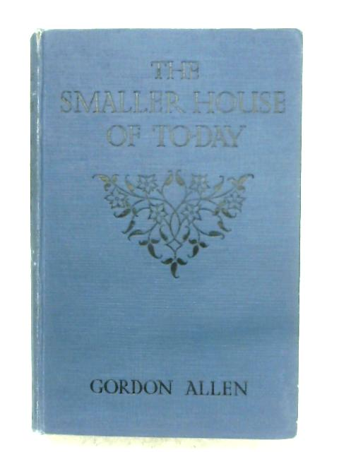 The Smaller House Of To-day By Gordon Allen