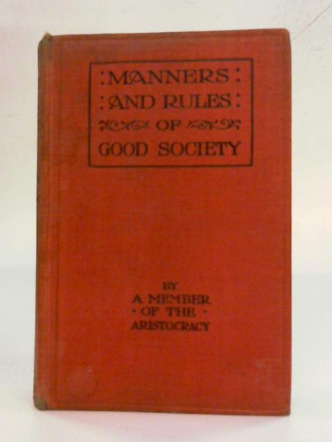 Manners and Rules of Good Society, or Solecisms to be avoided, By A Member of the Aristocracy