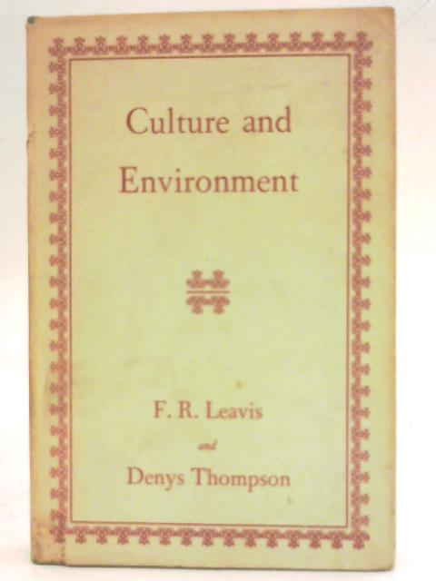 Culture And Environment. The Training Of Critical Awareness. By F. R Leavis