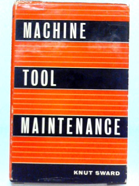 Machine Tool Maintenance By Knut Sward