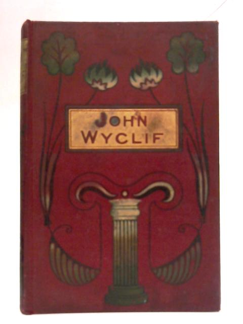 John Wyclif: Translator of the Bible and Reformer By R Corlett Cowell