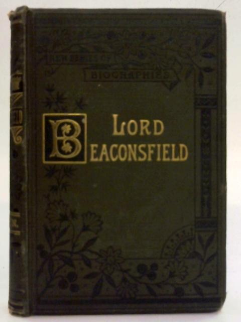 The Earl of Beaconsfield : His Life and Work By Lewis Apjohn