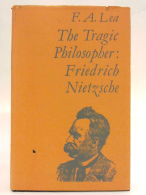The Tragic Philosopher: Friedrich Nietzsche (Methuen Library Reprints) By F. A. Lea