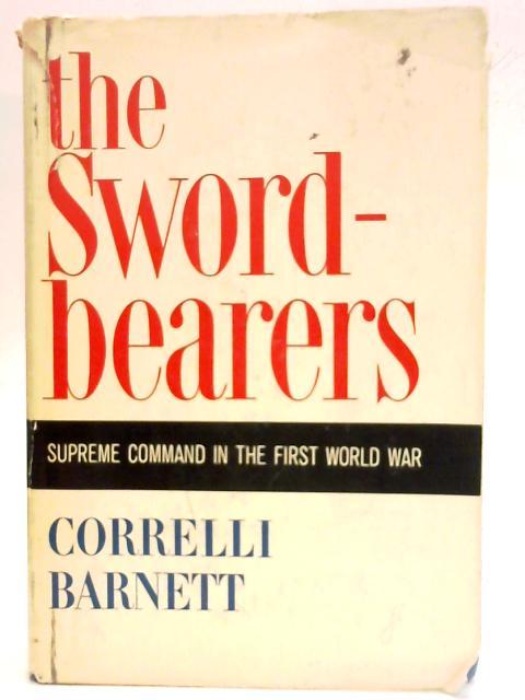 The Swordbearers Supreme Command in the First World War By Correlli Barnett