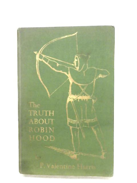 The Truth About Robin Hood By P. Valentine Harris