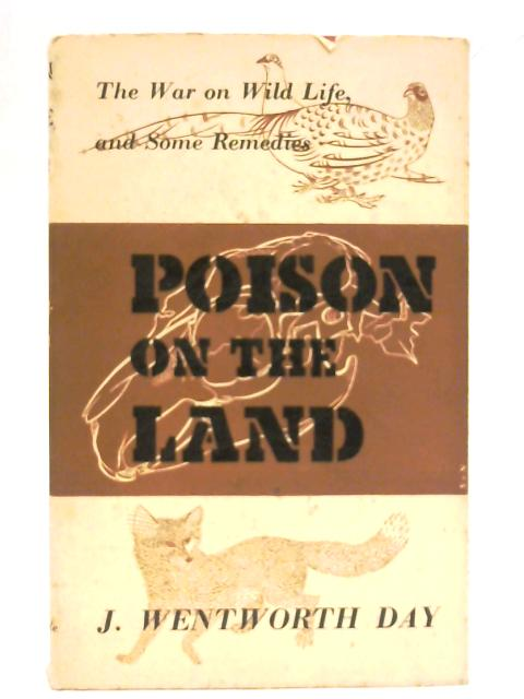 Poison on the land: The war on wild life and some remedies By James Wentworth Day