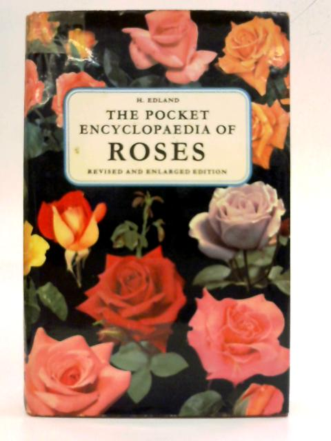 The Pocket Encyclopedia of Roses by H. Edland