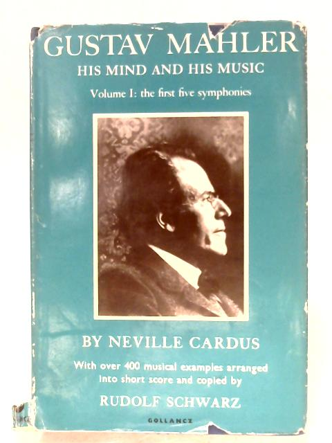 Gustav Mahler: His Mind And His Music - Vol. I By N. Cardus