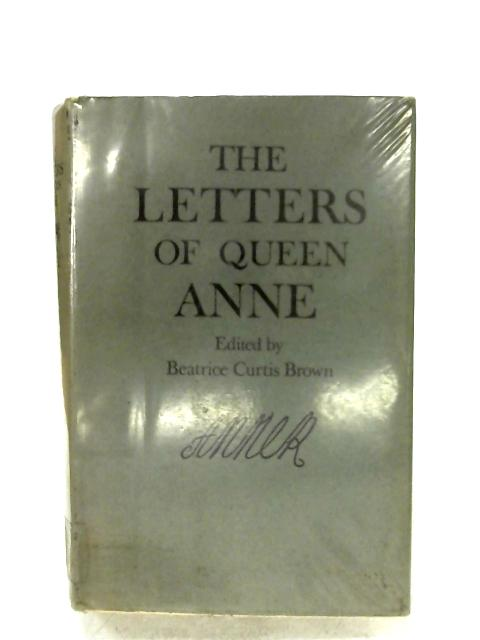 The Letters And Diplomatic Instructions Of Queen Anne By B. C. Brown (Ed.)