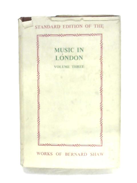 Music In London: 1890-94 - Volume III By Bernard Shaw