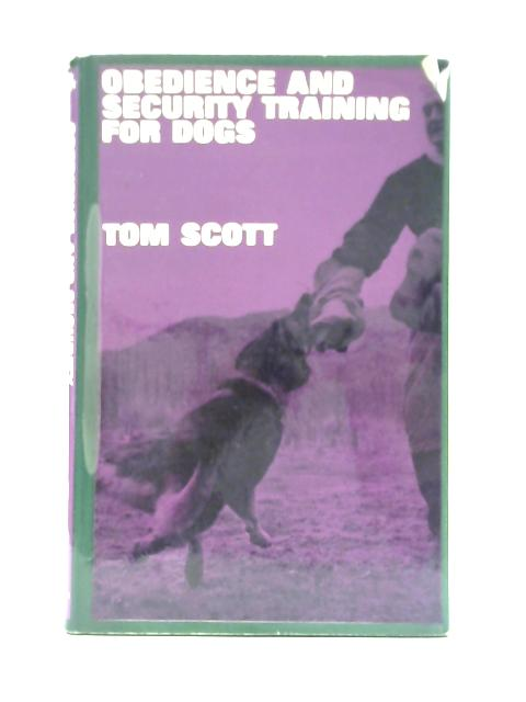 Obedience and Security Training for Dogs By Tom Scott