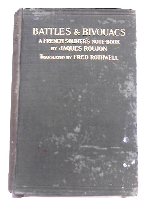 Battles And Bivouacs - A French Soldier'S Note-Book By Jacques Roujon